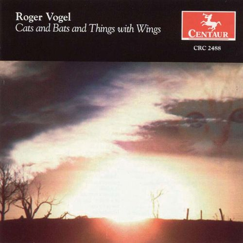 Roger Vogel: Cats and Bats and Things with Wings