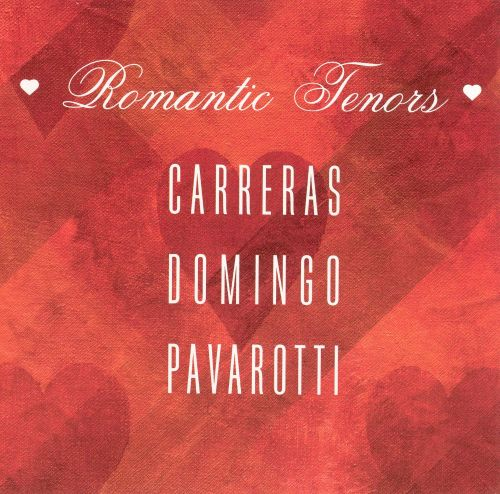 Romantic Tenors: Carreras, Domingo, Pavarotti