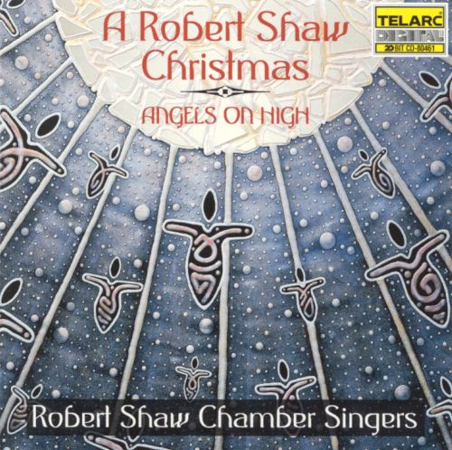 A Robert Shaw Christmas: Angels on High