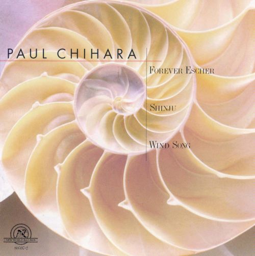 Paul Chihara: Forever Escher; Shinju; Wind Song