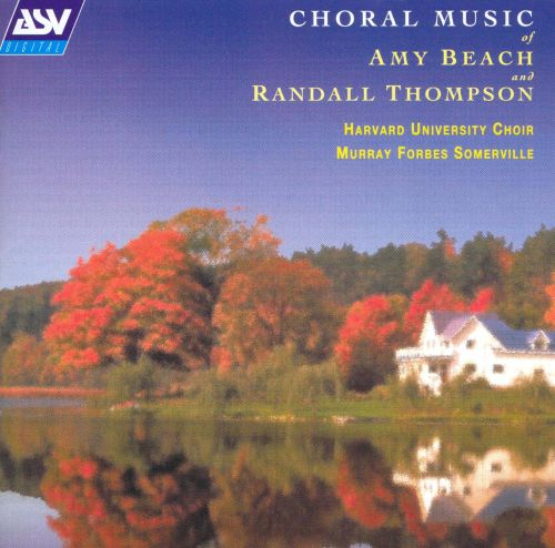Choral Music of Amy Beach and Randall Thompson