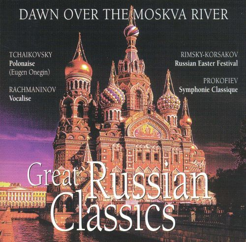 Dawn over the Moskva River: Great Russian Classics