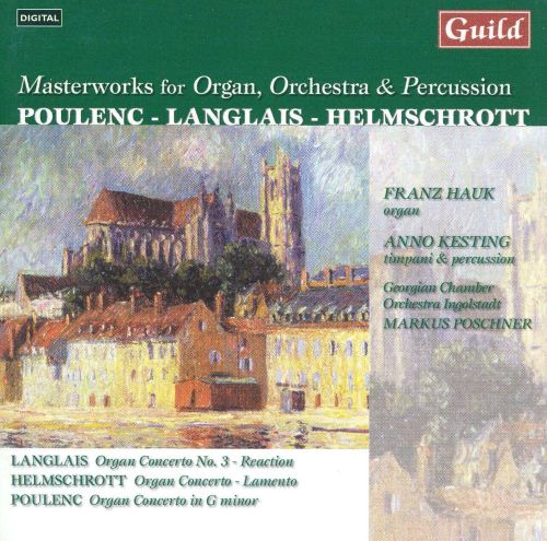 Masterworks for Organ, Orchestra & Percussion by Poulenc, Langlais, Helmschrott