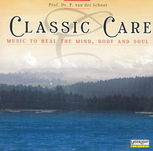 Classic Care: Music to Heal the Mind, Body and Soul
