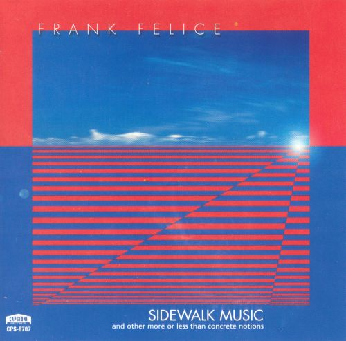 Sidewalk Music: Electronic and Electro-Acoustic Music by Frank Felice
