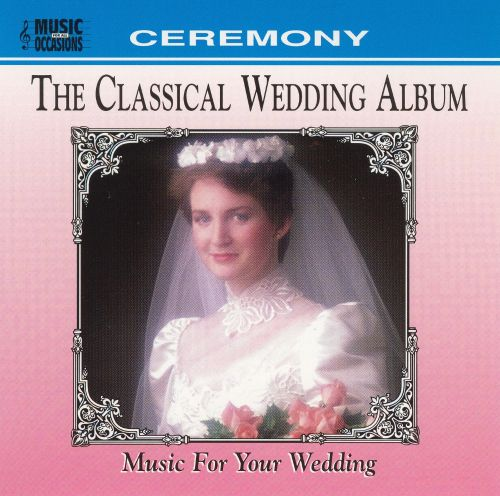 The Classical Wedding Album: Music for your wedding