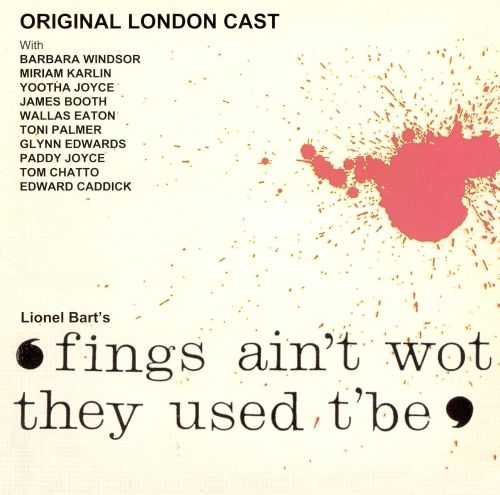 Fings Ain't Wot They Used T'Be (Original London Cast)