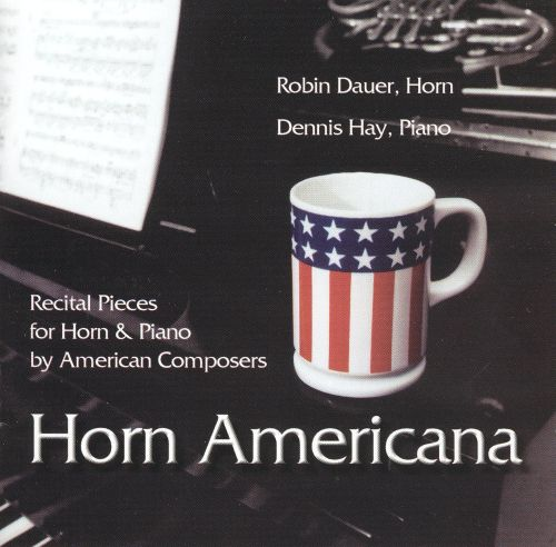 Horn Americana: Recital Pieces for Horn and Piano by American Composers