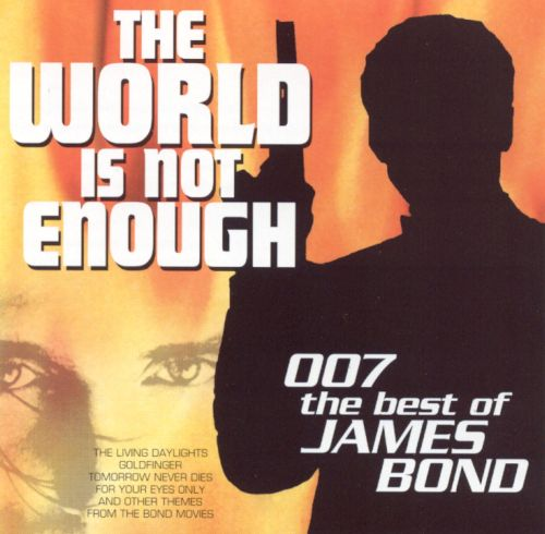 The World Is Not Enough: The Best of James Bond 007 ...