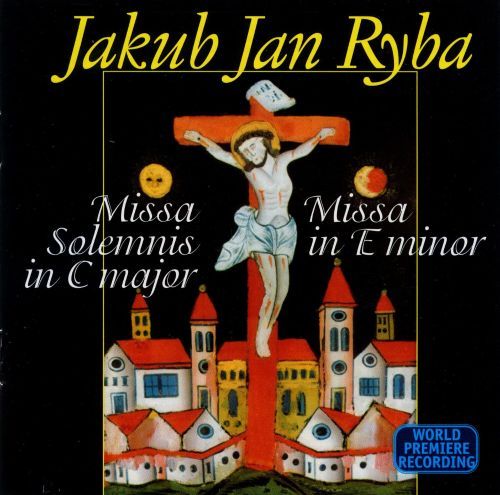 Jakub Jan Ryba: Missa Solemnis in C major; Missa in E minor