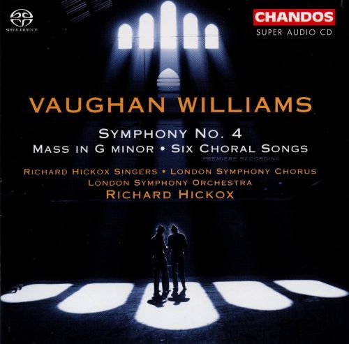 Vaughan Williams: Symphony No. 4; Mass in G minor; 6 Choral Songs