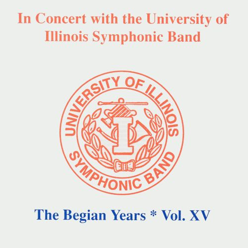 In Concert with the University of Illinois Symphonic Band: The Begian Years, Vol. 15