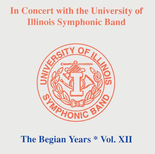 In Concert with the University of Illinois Symphonic Band: The Begian Years, Vol. 12