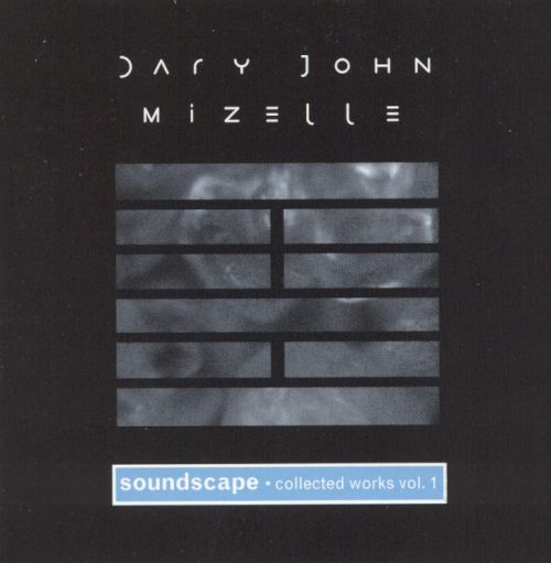 Dary John Mizelle: Soundscape, Collected Works, Vol. 1
