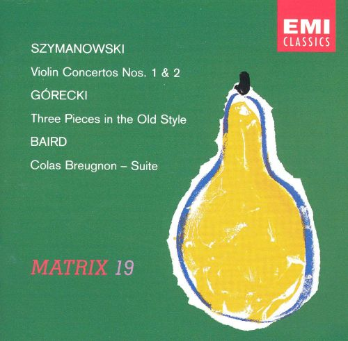 Szymanowski: Violin Concertos Nos. 1 & 2; Górecki: Three Pieces in the Old Style; Baird: Colas Breugnon - Suite
