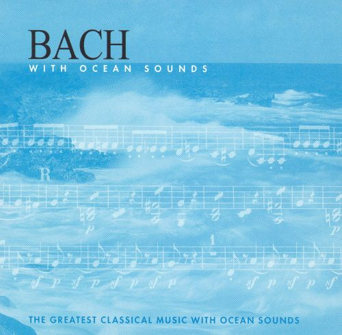 Bach With Ocean Sounds