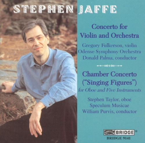 Stephen Jaffe: Concerto for Violin and Orchestra; Chamber Concerto