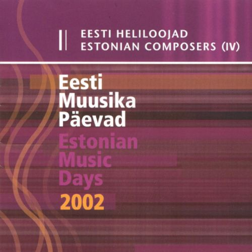 Estonian Composers, Vol. 4: Estonian Music Days 2002