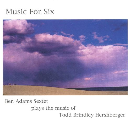 Music for Six: Music by Todd Brindley Hershberger