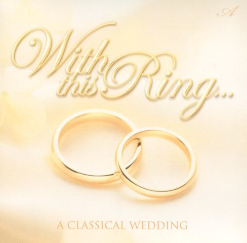 With this Ring...: A Classical Wedding