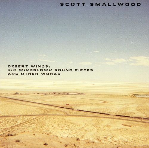 Scott Smallwood: Desert Winds - Six Windblown Sound Pieces and Other Works