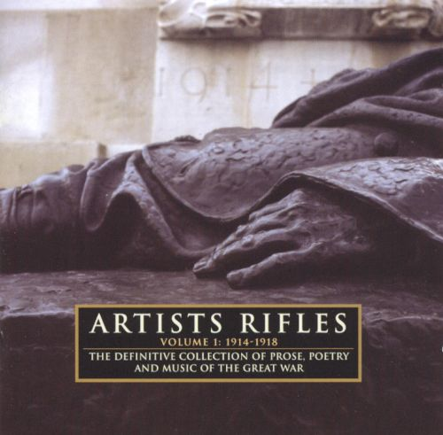 Artists Rifles, Vol. 1: 1914-1918: The Definitive Collection Of Prose, Poetry And Music