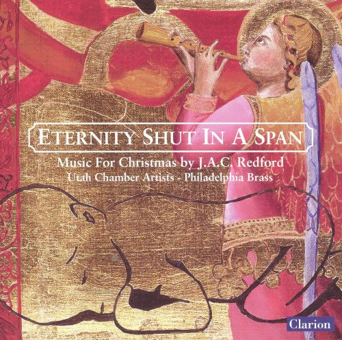 Eternity Shut in a Span: Music for Christmas by J.A.C. Redford