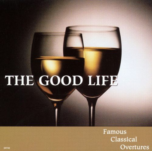 The Good Life: Famous Classical Overtures, Vol. 4