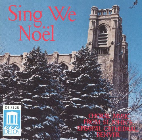 Sing We Noel: Choral Music from Saint John's Episcopal Cathedral, Denver
