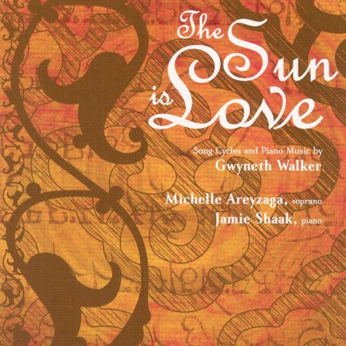 The Sun Is Love Song Cycles And Piano Music By Gwyneth Walker
