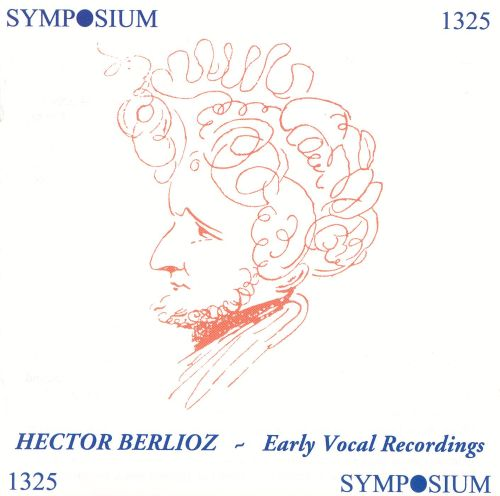 Berlioz: Early Vocal Recordings
