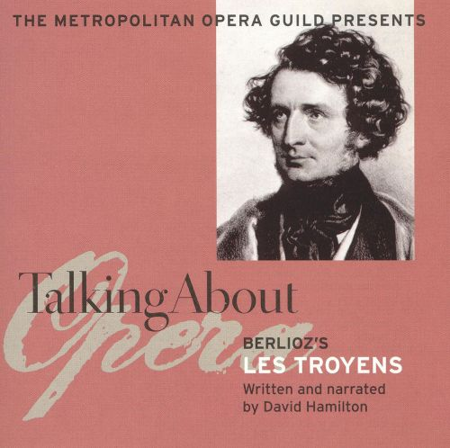 Talking about Opera: Berlioz's Les Troyens