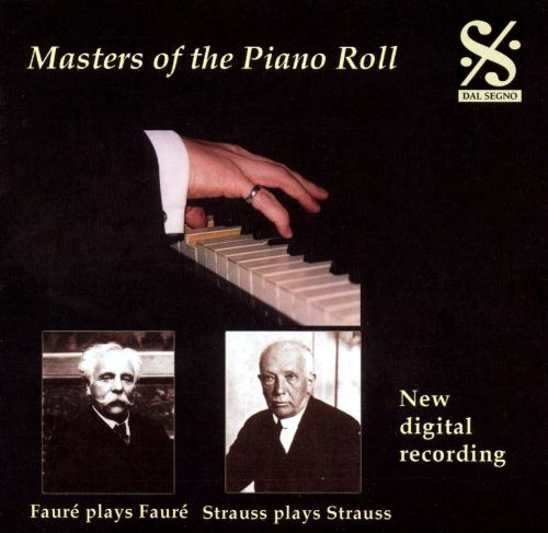 Masters of the Piano Roll: Fauré plays Fauré, Strauss plays Strauss