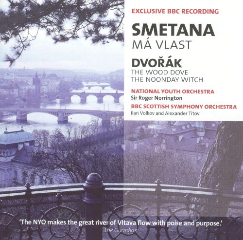 Smetana: Má Vlast; Dvorák: The Wood Dove; The Noonday Witch