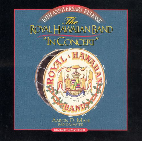 The Royal Hawaiian Band in Concert [10th Anniversary Release]