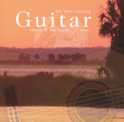 The Most Relaxing Guitar Album in the World ... Ever!