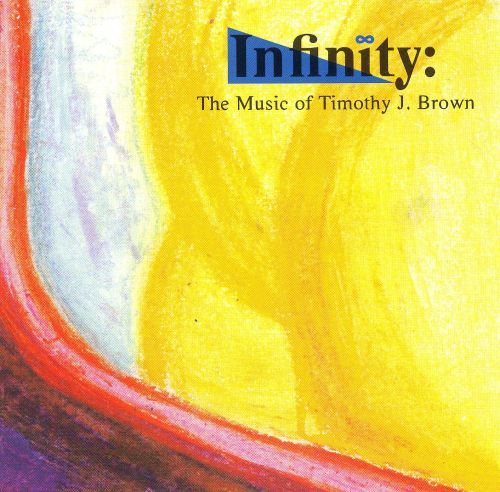 Infinity: The Music of Timothy J. Brown