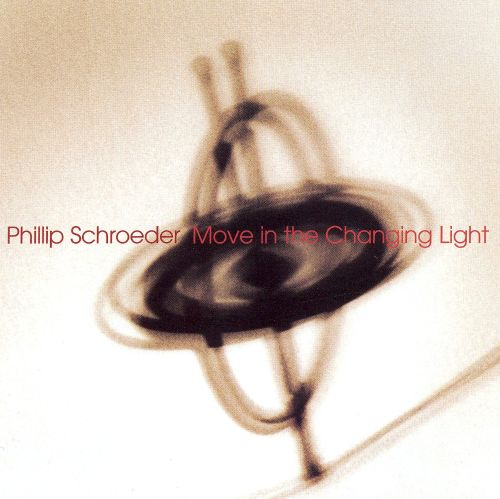 Phillip Schroeder: Move in the Changing Light