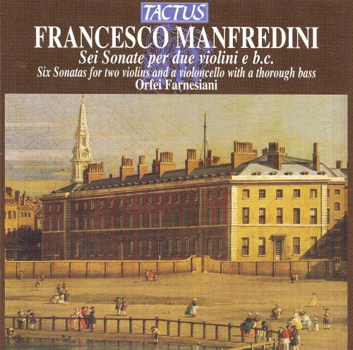 Francesco Manfredini: Six Sonatas for Two Violins and a Violoncello with a Th