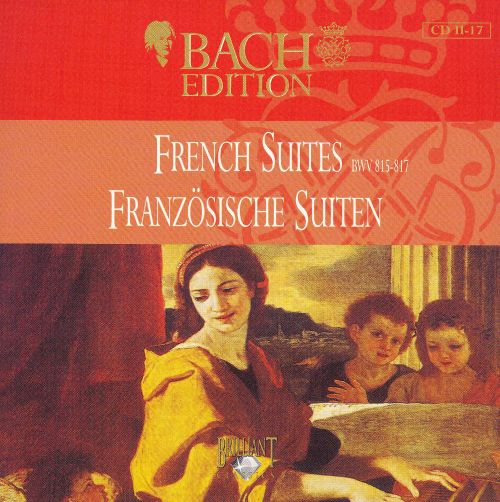 Bach Edition: French Suites BWV 815-817