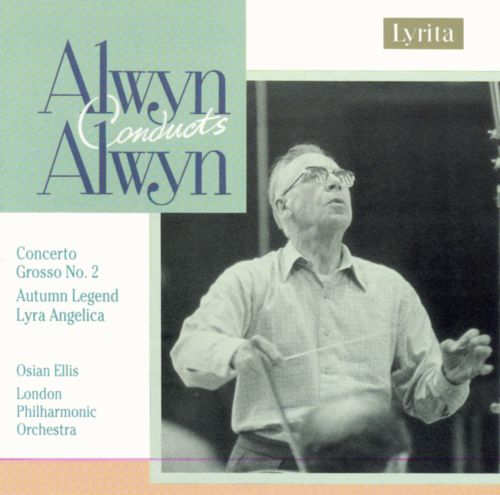 Alwyn: Concerto Grosso No. 2; Autumn Legend; Lyra Angelica