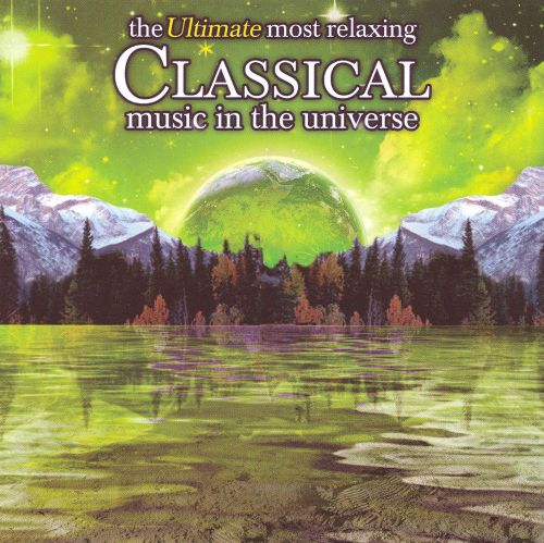 the ultimate most relaxing classical music in the universe various artists songs reviews. Black Bedroom Furniture Sets. Home Design Ideas