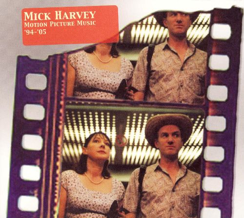 Mick Harvey: Motion Picture Music '94-'05
