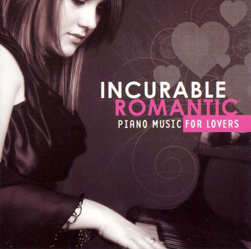 Incurable Romantic: Piano Music for Lovers