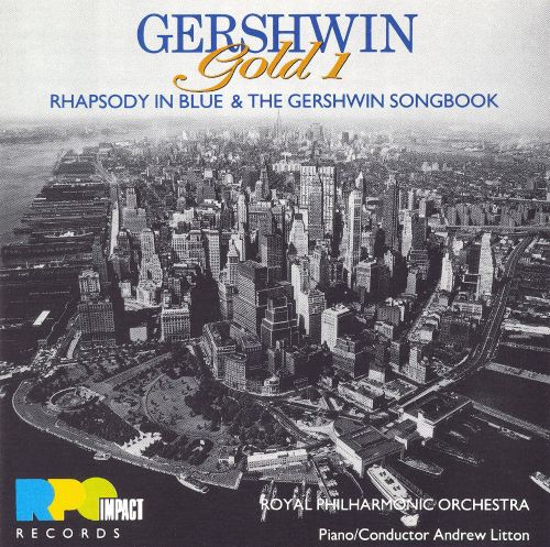 Gershwin: Rhapsody in Blue; The Songbook; Who Cares