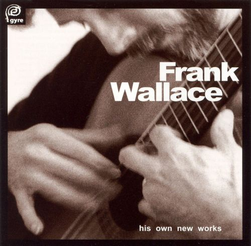 Frank Wallace: His Own New Works, Vol. 1