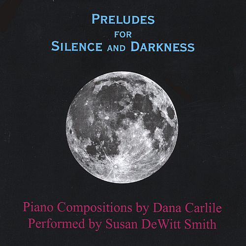 Dana Carlile: Preludes for Silence and Darkness