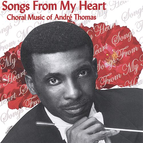 Songs From My Heart: Choral Music Of André Thomas