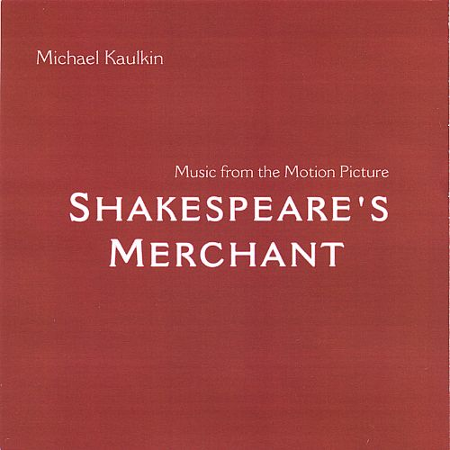 Michael Kaulkin: Music for the Motion Picture Shakespeare's Merchant