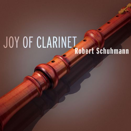 Joy of Clarinet: Robert Schumann